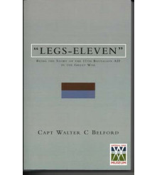 11 LEGS-ELEVEN Being the Story of the 11th Bat AIF in Great War