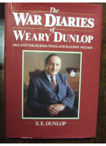 War Diaries Of Weary Dunlop: Java and the Burma-Thailand Railway 1942-1945