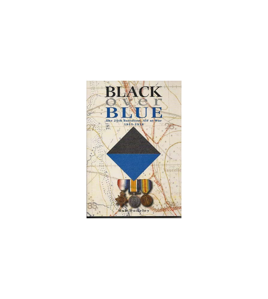 25th Black over Blue The 25th Battalion AIF at War 1915 - 1918 ' by B. Doneley.