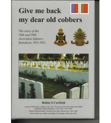 Give Me Back My Dear Old Cobbers 58th & 59th Battalions AIF