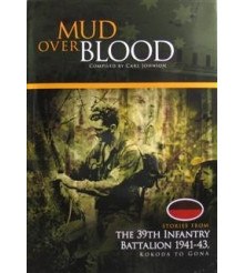Mud over Blood Revisited Stories from the 39th Infantry Battalion 1941-43