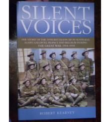 Silent voices : story of the 10th Battalion AIF Gallipoli, France and Belgium during the Great War 1914-18 Kearney