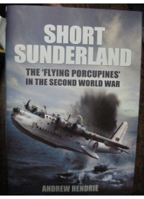 Short Sunderland The 'Flying Porcupines' in WW2