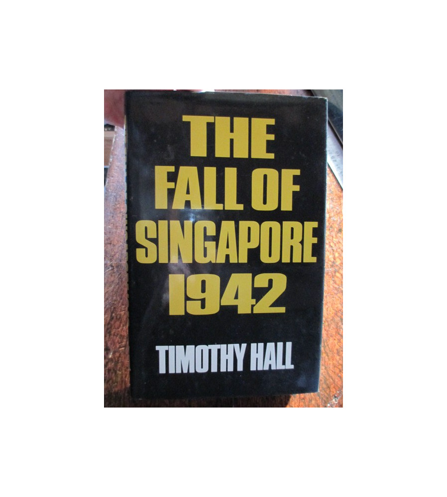 The Fall of Singapore 1942 ' by T Hall Australian War Book