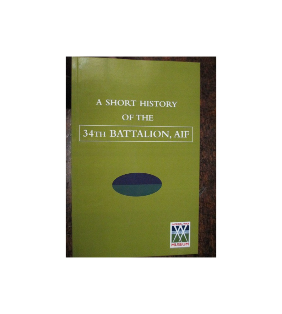 34th SHORT HISTORY OF THE 34 BATTALION AIF WW1 BOOK