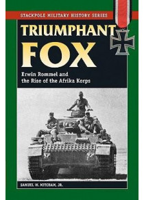 Triumphant Fox Erwin Rommel and the Rise of the Afrika Korps