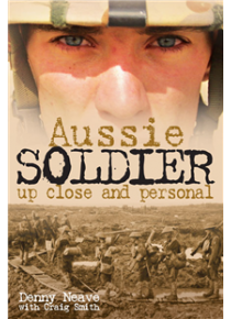 Aussie Soldier Up Close and Personal by by D Neave, C Smith