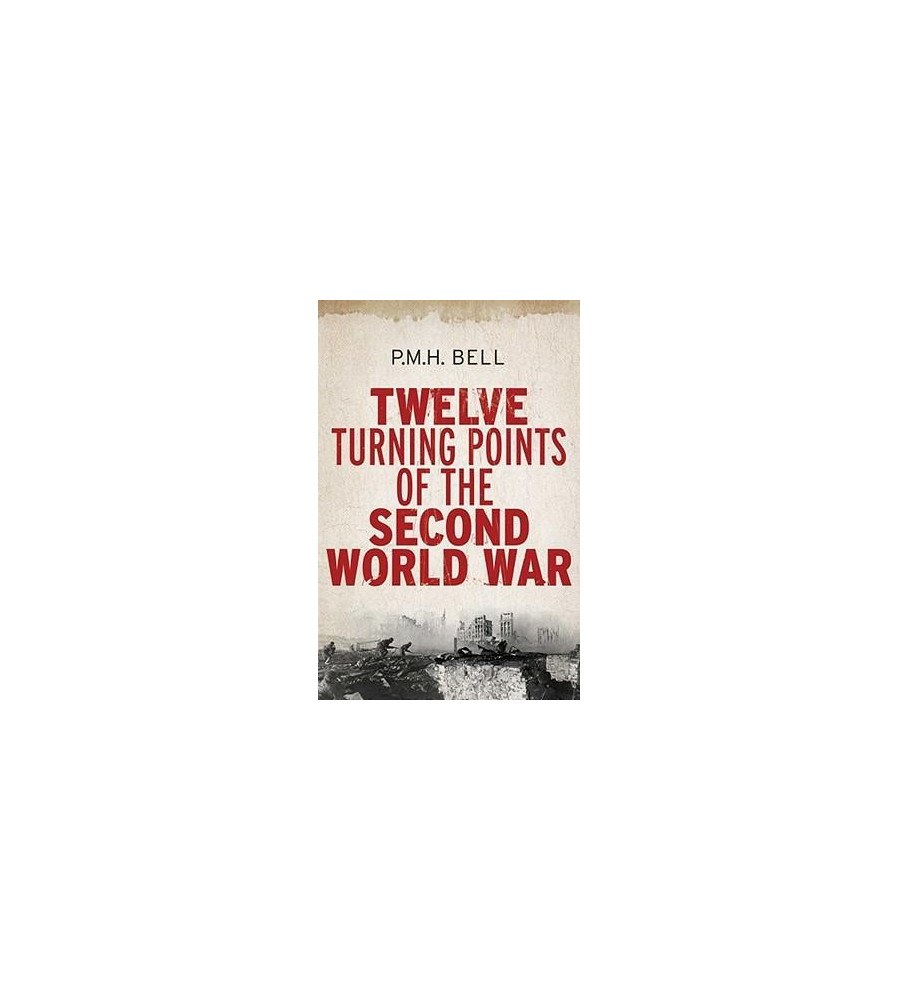 Twelve Turning Points of WW2 by P. M. H. Bell Battle of Midway