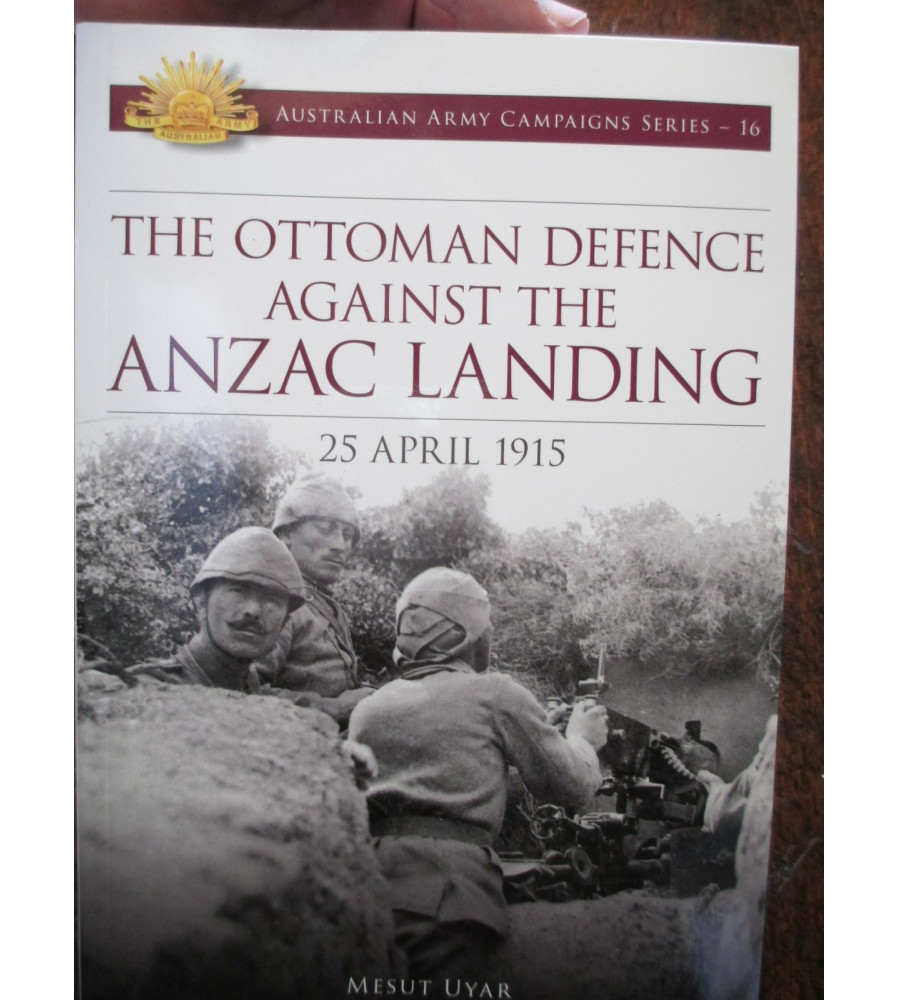 The Ottoman Defence Against The Anzac Landing by Mesut Uyar