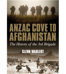 Anzac Cove to Afghanistan The History of the 3rd Brigade