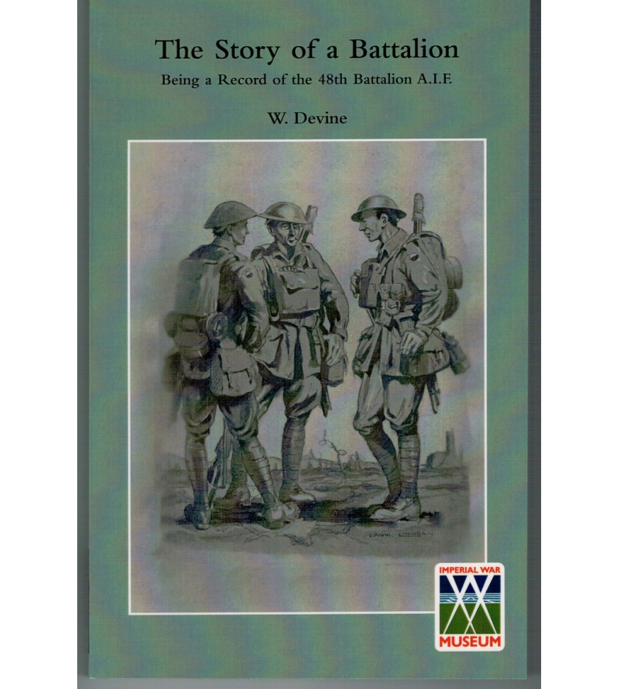 48th STORY OF A BATTALION Being a Record of the 48th Battalion A.I.F.