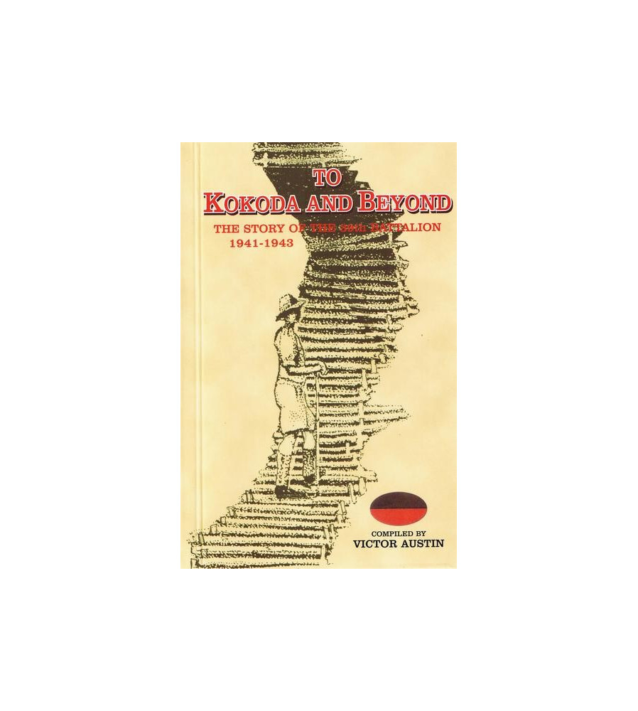 TO KOKODA AND BEYOND. The Story of the 39th Battalion 1941-1943