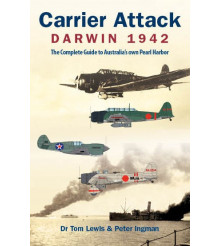 Carrier Attack Darwin 1942 The Complete Guide to Australia's own Pearl Harbor