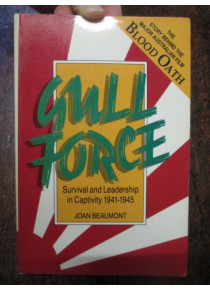 GULL FORCE Survival and Leadership in Captivity 1942-45