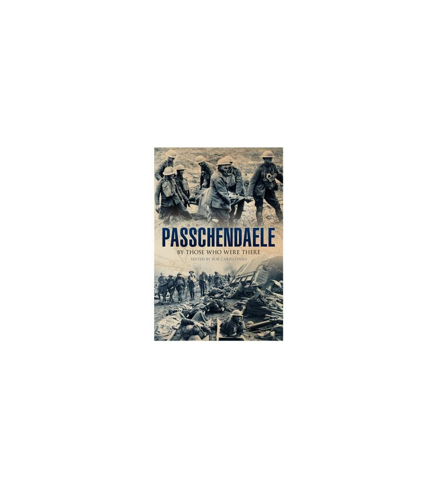 Passchendaele By Those Who Were There