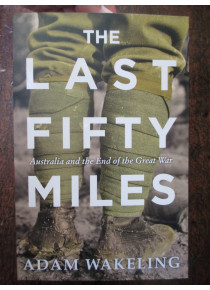 The Last 50 Miles Australia and the End of the Great War