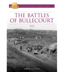 The Battles of Bullecourt 1917 by David Coombes