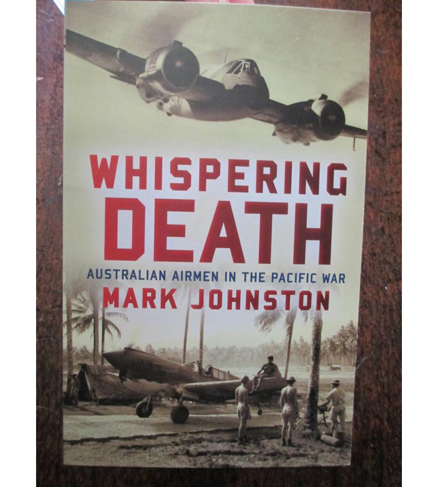 Whispering Death Australian Airman in the Pacific War by Mark Johnson