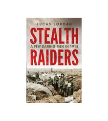 Stealth Raiders  A Few Daring Men in 1918