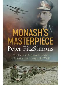Monash's Masterpiece The Battle of Le Hamel Peter FitzSimons