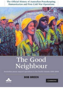 The Good Neighbour : Australian Peace Support Operations in the Pacific Islands