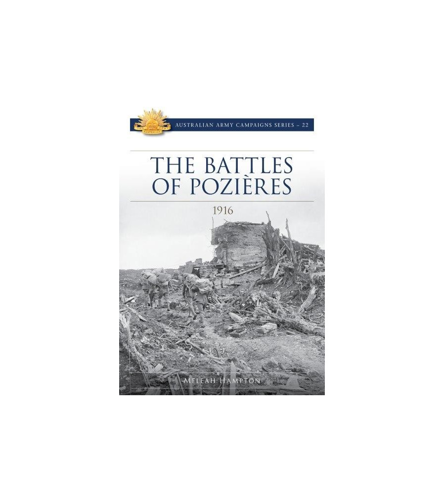 The Battle of Pozieres 1916 Australian Army Campaign Series No 22