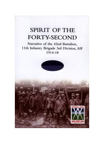 ' SPIRIT OF THE FORTY- SECOND Narrative of the 42nd Battalion,   11th Infantry Brigade 3rd Division, AIF 1914-18 '