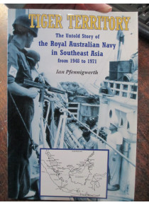 Tiger Territory Untold Story of Australian Navy in Southeast Asia