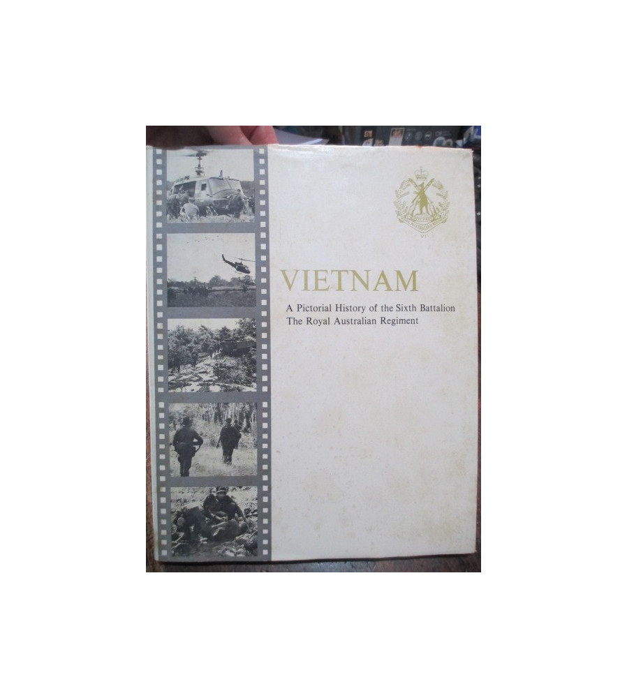 Sixth Battalion Pictoial History RAR Vietnam First Tour