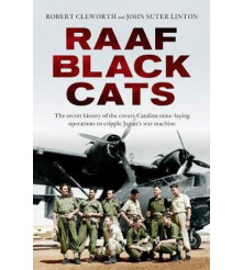 RAAF Black Cats The Secret History of the Covert Catalina Operations
