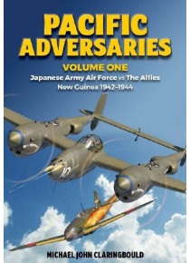Pacific Adversaries Vol 1 Japanese Army Air Force vs The Allies New Guinea  WW2 book