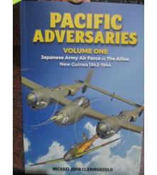 Pacific Adversaries Vol 1 Japanese Army Air Force vs The Allies New Guinea 1942-1944  Book