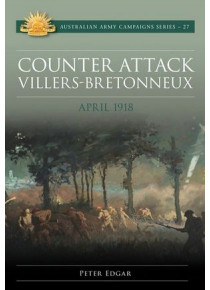 Counter Attack: Villers-Bretonneux | April 1918 | Australian WW1 Book |  Peter Edgar