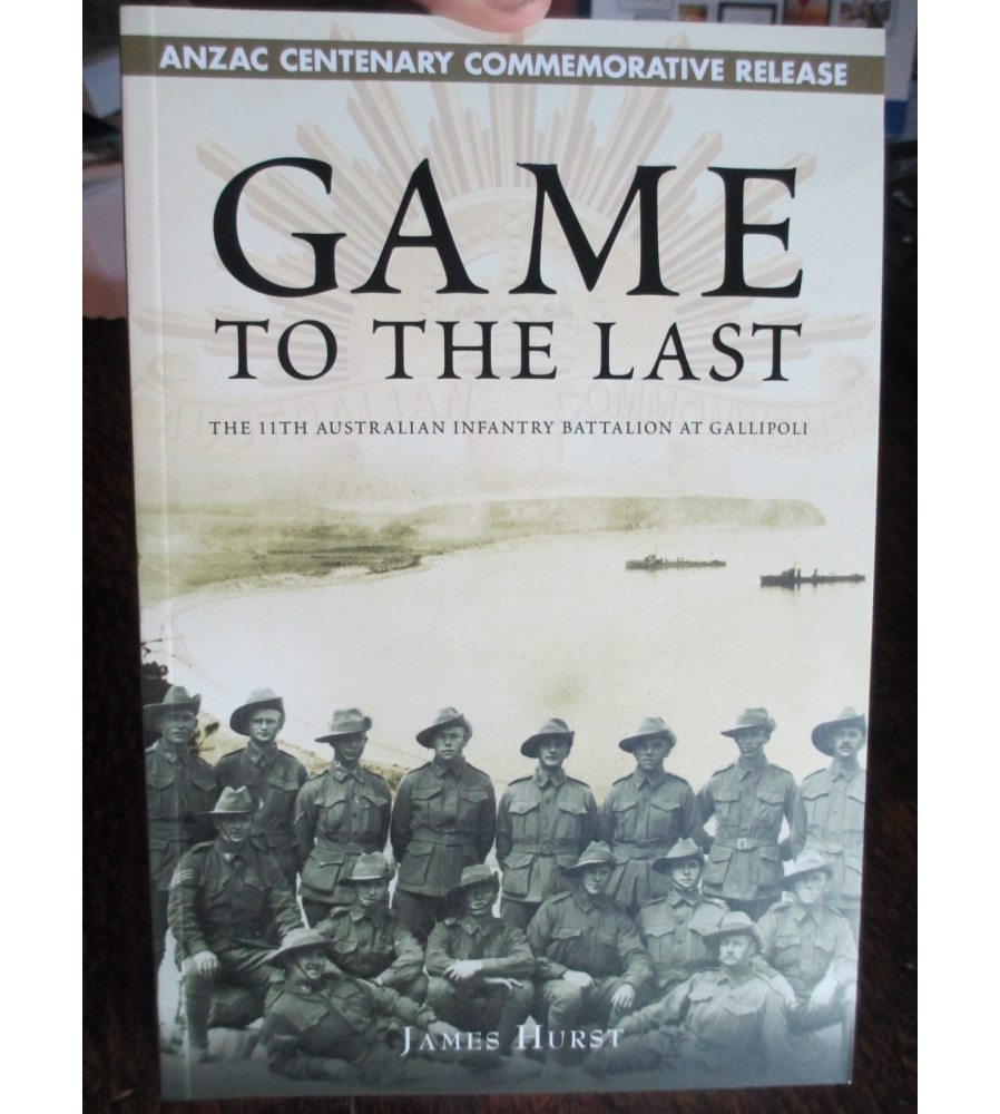 GAME TO THE LAST - 11th BATTALION GALLIPOLI Paperback edition