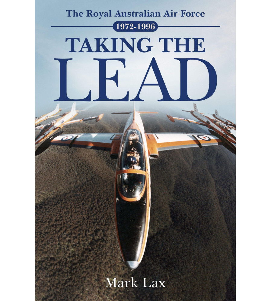 Taking the Lead The Royal Australian Air Force 1972 - 1996 Book