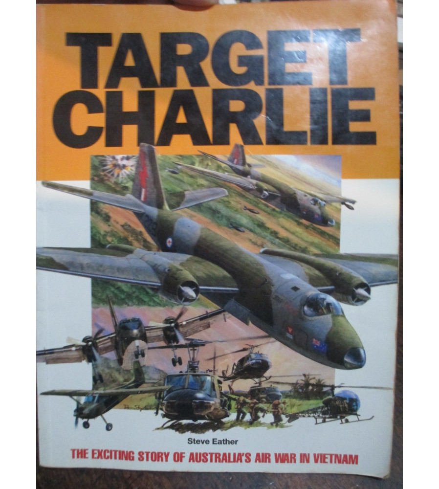 Target Charlie Story of Australia's Air War in Vietnam War