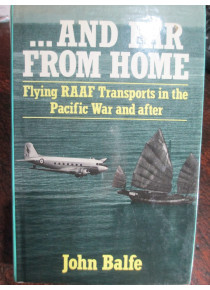 Flying RAAF Transports in the Pacific War and after by John Balfe