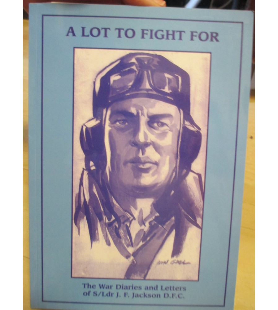 75 Sqn WW2 - A Lot to Fight For The War Diaries J F Jackson DFC