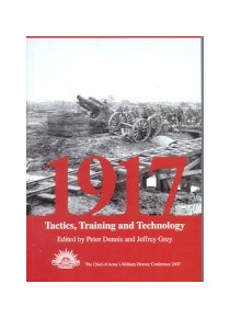 Australians in 1917 Tactics, Training and Technology