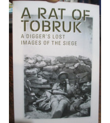 A Rat Of Tobruk A Digger's Lost Images of the Siege