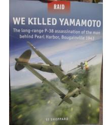We Killed Yamamoto The long-range P-38 assassination of the man behind Pearl Harbor, Bougainville 1943