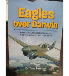Eagles Over Darwin American Airmen Defending Northern Australia in 1942
