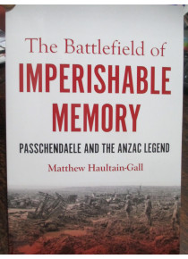 The Battlefield of Imperishable Memory ANZAC Passchendaele Legend