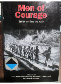 Men of Courage a HISTORY OF THE 2/25 AUSTRALIAN INFANTRY BATTALION