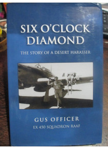 Six O'Clock Diamond – The Story of a Desert Harasser 450 Squadron