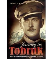 Journey to Tobruk. John Murray 2/13 Battalion