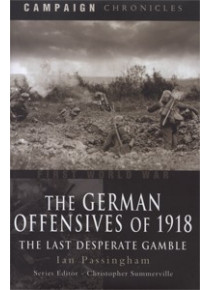 GERMAN OFFENSIVES OF 1918 The Last Desperate Gamble