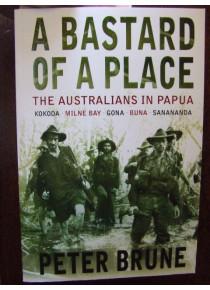 A Bastard of a Place the Australians in Papua Kokoda Milne Bay Gona Buna  Sanananda Brune